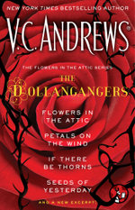 The Flowers in the Attic Series: The Dollangangers : Flowers in the Attic, Petals on the Wind, If There Be Thorns, Seeds of Yesterday, and a New Excerpt! - V.C. Andrews