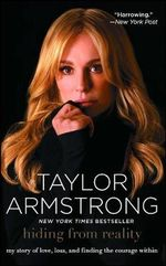 Hiding from Reality : My Story of Love, Loss, and Finding the Courage - Taylor Armstrong