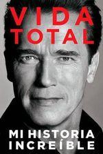 Vida Total : Mi Historia Incre Ble - Arnold Schwarzenegger