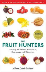 The Fruit Hunters : A Story of Nature, Adventure, Commerce, and Obsession - Adam Leith Gollner