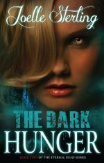 The Dark Hunger : Book Two of the Eternal Dead Series - Joelle Sterling