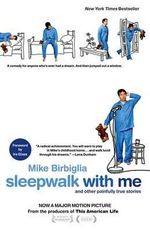Sleepwalk with Me : And Other Painfully True Stories - Mike Birbiglia