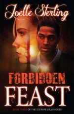 Forbidden Feast : Book Three of the Eternal Dead Series - Joelle Sterling