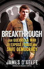 Breakthrough : Our Guerilla War to Expose Fraud and Save Democracy - James O'Keefe