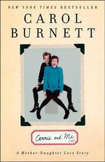 Carrie and Me : A Mother-Daughter Love Story - Carol Burnett