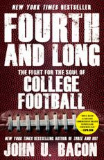 Fourth and Long : The Fight for the Soul of College Football - John U. Bacon