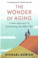 The Wonder of Aging : A New Approach to Embracing Life After Fifty - Michael Gurian