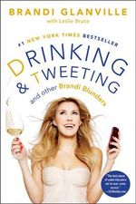 Drinking and Tweeting : And Other Brandi Blunders - Brandi Glanville