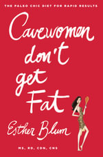 Cavewomen Don't Get Fat : The Paleo Chic Diet for Rapid Results - Esther Blum