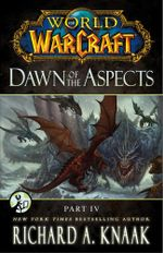 World of Warcraft : Dawn of the Aspects: Part IV - Richard A. Knaak