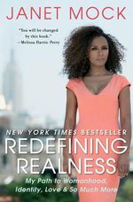 Redefining Realness : My Path to Womanhood, Identity, Love & So Much More - Janet Mock