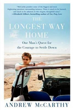 The Longest Way Home : One Man's Quest for the Courage to Settle Down - Andrew McCarthy