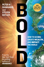 Bold : How to Go Big, Create Wealth and Impact the World - Peter H. Diamandis