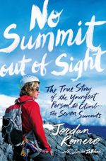 No Summit out of Sight : The True Story of the Youngest Person to Climb the Seven Summits - Jordan Romero