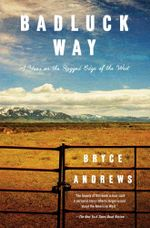 Badluck Way : A Year on the Ragged Edge of the West - Bryce Andrews