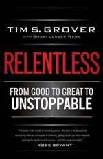 Relentless : From Good to Great to Unstoppable - Tim Grover