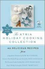 The Atria Holiday Cooking Collection : 40 Delicious Recipes - Ron Douglas