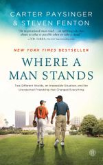 Where a Man Stands : Two Different Worlds, An Impossible Situation, and the Unexpected Friendship that Changed Everything - Carter Paysinger