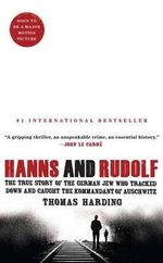 Hanns and Rudolf : The True Story of the German Jew Who Tracked Down and Caught the Kommandant of Auschwitz - Thomas Harding