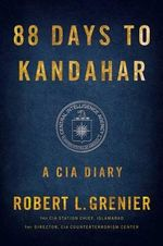 88 Days to Kandahar : A CIA Diary - Robert L Grenier
