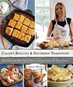 Callie's Biscuits and Southern Traditions : Heirloom Recipes from Our Family Kitchen - Carrie Morey