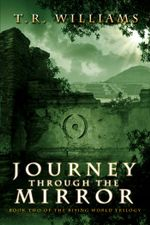 Journey Through the Mirror : Book Two of the Rising World Trilogy - T. R. Williams
