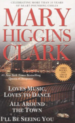 I'll Be Seeing You \ All Around The Town \ Loves Music, Loves To Dance : 3 Books in 1 Set - Mary Higgins Clark