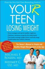 You (R) Teen : Losing Weight: The Owner's Manual to Simple and Healthy Weight Management at Any Age - Michael F Roizen, M.D.