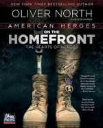 American Heroes on the Homefront : The Hearts of Heroes - Oliver North