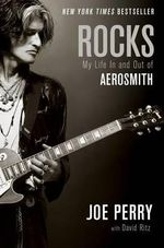 Rocks : My Life in and Out of Aerosmith - Professor Georgia State University Joe Perry
