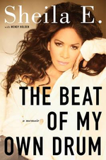 The Beat of My Own Drum : A Memoir - Sheila E.