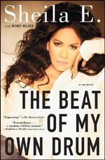 Beat of My Own Drum : A Memoir - Sheila E.