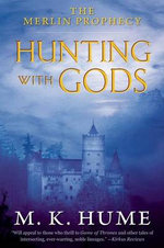 Hunting with Gods : Hunting with Gods - M. K. Hume