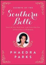Secrets of the Southern Belle : How to Be Nice, Work Hard, Look Pretty, Have Fun, and Never Have an Off Moment - Phaedra Parks