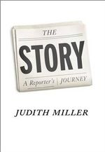 The Story : A Reporter's Journey - Judith Miller
