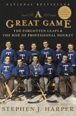 A Great Game : The Forgotten Leafs & the Rise of Professional Hockey - Stephen J. Harper
