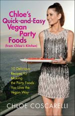 Chloe's Quick-and-Easy Vegan Party Foods (from Chloe's Kitchen) : 10 Delicious Recipes for Making the Party Foods You Love the Vegan Way - Chloe Coscarelli