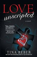 Love Unscripted : The Love Series Series : Book 1 - Tina Reber