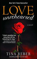 Love Unrehearsed : The Love Series : Book 2 - Tina Reber