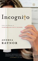 Incognito : Lost and Found at Harvard Divinity School - Andrea Raynor