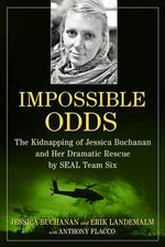 Impossible Odds : The Kidnapping of Jessica Buchanan and Her Dramatic Rescue by Seal Team Six - Erik Landemalm