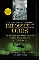 Impossible Odds : The Kidnapping of Jessica Buchanan and Her Dramatic Rescue by Seal Team Six - Jessica Buchanan