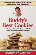 Buddy's Best Cookies (from Baking with the Cake Boss and Cake Boss) : 10 Delicious Cookie Recipes from the Cake Boss for the Holidays--and Any Occasion! - Buddy Valastro