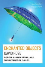 Enchanted Objects : Design, Human Desire, and the Internet of Things - Professor David Rose