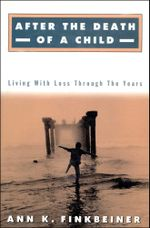 After the Death of a Child : Living with the Loss Through the Years - Ann K. Finkbeiner