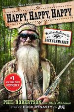Happy, Happy, Happy : My Life and Legacy as the Duck Commander - Phil Robertson