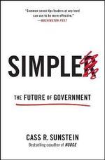 Simpler : The Future of Goverment - Cass R. Sunstein