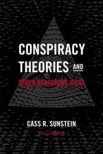Conspiracy Theories & Other Dangerous Ideas - Robert Walmsley University Professor and Felix Frankfurter Professor of Law Harvard University Cass R Sunstein