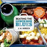 Beating the Lunch Box Blues : Fresh Ideas for Lunches on the Go! - J M Hirsch