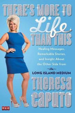There's More to Life Than This : Healing Messages, Remarkable Stories, and Insight About the Other Side from the Long Island Medium - Theresa Caputo